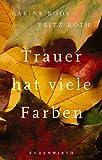 Trauer hat viele Farben - Sabine Bode, Fritz Roth