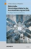 Elektrische Vorschubantriebe in der Automatisierungstechnik: Grundlagen, Berechnung, Bemessung - Hans Groß, Jens Hamann, Georg Wiegärtner
