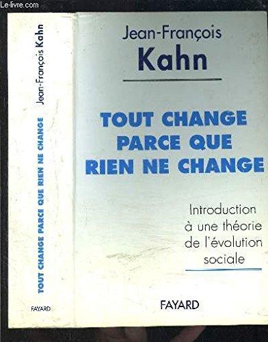 Tout change parce que rien ne change : Introduction à une théorie de l'évolution sociale par Jean-François Kahn