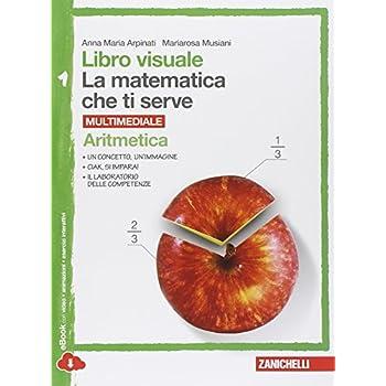 Libro Visuale La Matematica Che Ti Serve. Aritmetica 1-Geometria 1. Per La Scuola Media. Con E-Book. Con Espansione Online