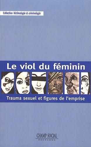 Le Viol du féminin: Trauma sexuel et figures de l'emprise