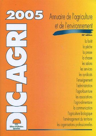 Dic-Agri 2005 : Annuaire de l'agriculture et de l'environnement
