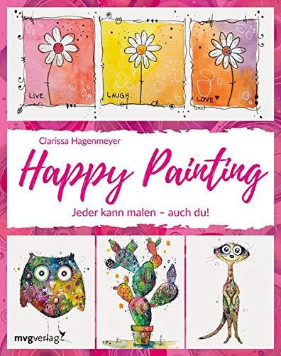 Happy Painting: Das Grundlagenbuch: Jeder kann malen - auch du!