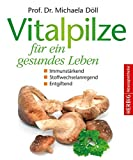 Vitalpilze für ein gesundes Leben: Immunstärkend - Stoffwechselanregend - Entgiftend