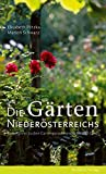 Die Gärten Niederösterreichs: Reiseführer zu den Gartenparadiesen im weiten Land - Elisabeth Plitzka, Marion Schwarz