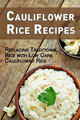 Cauliflower Rice Recipes: Replacing Traditional Rice with Low Carb Cauliflower Rice (English Edition) Wave Rice Bowl