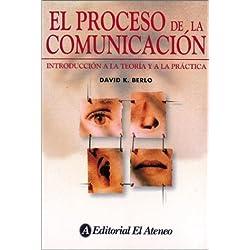 Proceso de la comunicacion / The Process of Communication: Introduccion a la teoria y a la practica / An Introduction to Theory and Practice (La Comunicacion / Communication) (Spanish Edition) by David K. Berlo