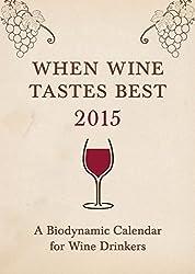 When Wine Tastes Best 2015: A Biodynamic Calendar for Wine Drinkers (When Wine Tastes Best: A Biodynamic Calendar for Wine Drinkers) by Floris Books
