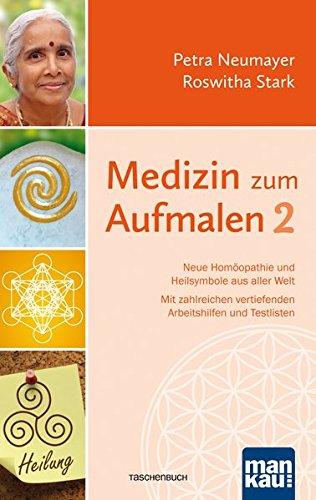 Medizin zum Aufmalen 2: Neue Homöopathie und Heilsymbole aus aller Welt. Mit zahlreichen vertiefenden Arbeitshilfen und Testlisten