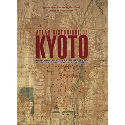 Atlas historique de Kyoto : Analyse spatiale des systèmes de mémoire d'une ville, de son architecture et de son paysage urbain