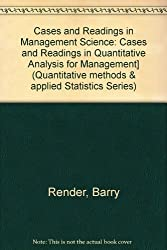 Cases and Readings in Management Science: Cases and Readings in Quantitative Analysis for Management] (Quantitative methods & applied Statistics Series)