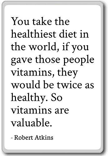 Sie nehmen die gesündeste Ernährung der Welt, wenn. Kühlschrankmagnet Robert Atkins Zitate, weiß -