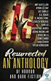 13 Resurrected: An Anthology Of Horror and Dark Fiction: Volume 4 (Thirteen Series)