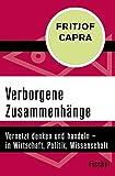 Verborgene Zusammenhänge: Vernetzt denken und handeln - in Wirtschaft, Politik, Wissenschaft und Gesellschaft - Fritjof Capra