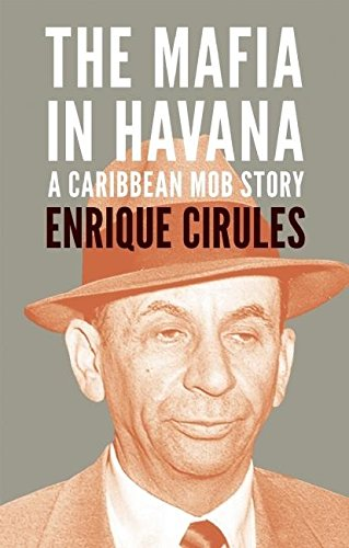 The Mafia In Havana: A Caribbean Mob Story por Enrique Cirules