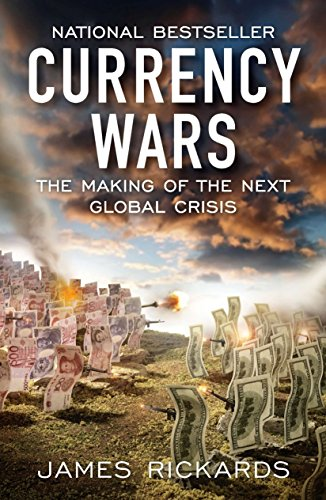 Currency Wars: The Making of the Next Global Crisis por James Rickards