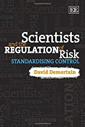 Scientists and the Regulation of Risk: Standardising Control by David Demortain (2011-10-31)