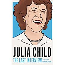 Julia Child: The Last Interview; and other conversations.