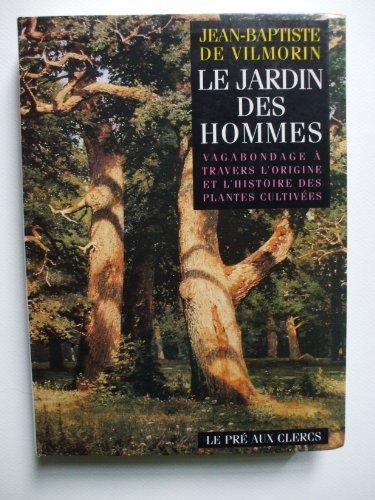 Les jardin des hommes : Vagabondage  travers l'origine et l'histoire des plantes cultives