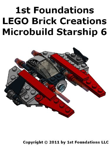 1st Foundations LEGO Brick Creations - Instructions for Microbuild Starship Six (Microbuild Starships) (English Edition) (Space Lego Fighter)