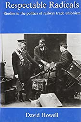 Respectable Radicals: Studies in the Politics of Railway Trade Unionism