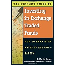 The Complete Guide to Investing in Exchange Traded Funds: How to Earn High Rates of Return—Safely
