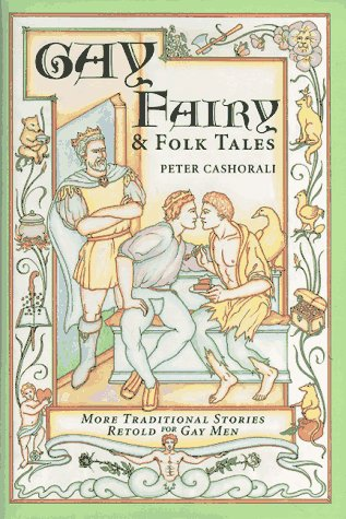 Gay Fairy & Folk Tales: More Traditional Stories Retold for Gay Men di Peter Cashorali