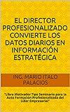 EL DIRECTOR PROFESIONALIZADO CONVIERTE LOS DATOS DIARIOS EN INFORMACIÓN ESTRATÉGICA: Libro Motivador Tipo Seminario para la Auto Formación Profesionalizada del Líder Empresarial