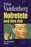 Nofretete und ihre Zeit: Eine archäologische Biografie - Philipp Vandenberg