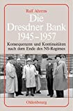 Die Dresdner Bank 1945-1957: Konsequenzen und Kontinuitäten nach dem Ende des NS-Regimes. Unter Mitarbeit von Ingo Köhler, Harald Wixforth und Dieter Ziegler