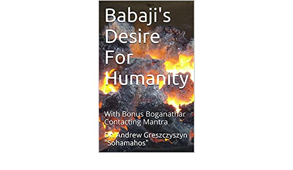 Babaji's Desire For Humanity: With Bonus Boganathar Contacting