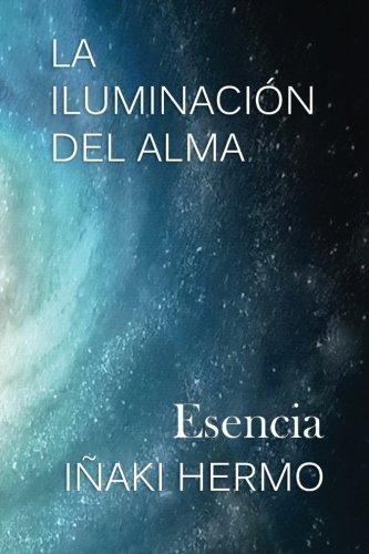 La Iluminacion del Alma: Esencia: Volume 1