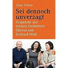 Sei dennoch unverzagt: Gespräche mit meinen Großeltern Christa und Gerhard Wolf