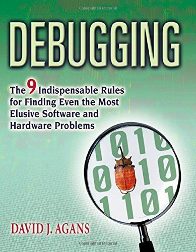 Debugging: The 9 Indispensable Rules for Finding Even the Most Elusive Software and Hardware Problems by Agans, David J (2006) Paperback