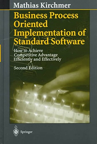 [(Business Process Oriented Implementation of Standard Software : How to Achieve Competitive Advantage Efficiently and Effectively)] [By (author) Mathias Kirchmer] published on (April, 1999)