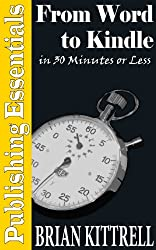 From Word to Kindle in 30 Minutes or Less: A Guide to Kindle eBooks and Mobi Formatting Straight from Microsoft Office 2010 (Publishing Essentials) (English Edition)