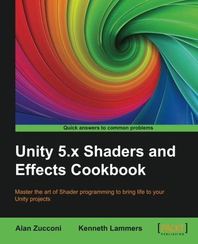Unity 5.x Shaders and Effects Cookbook by Alan Zucconi (2016-02-26)