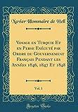 Voyage En Turquie Et En Perse Execute Par Ordre Du Gouvernement Francais Pendant Les Annees 1846, 1847 Et 1848, Vol. 1 (Classic Reprint)...