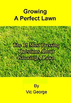 The 15 Most Pressing Questions About Growing A Lawn (English Edition) par [George, Vic]