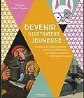 Devenir illustrateur jeunesse - Panorama de l'édition jeunesse - Techniques d'illustration - De l'illustration au livre - Se former.