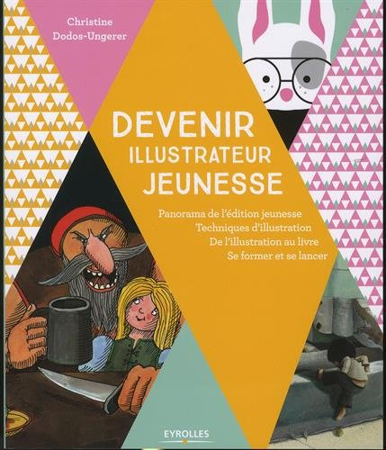 Devenir illustrateur jeunesse: Panorama de l'édition jeunesse - Techniques d'illustration - De l'illustration au livre - Se former. par Christine Dodos-Ungerer