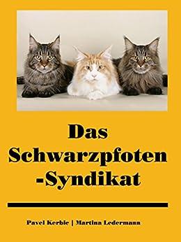 Das Schwarzpfoten-Syndikat: Amüsante Geschichten aus der Katzen-Unterwelt (German Edition) by [Kerbic, Pavel, Ledermann, Martina]