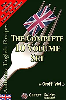 How To Make Authentic English Recipes The Complete 10 Volume Set by [Wells, Geoff]