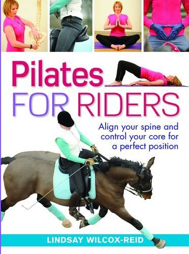 Pilates for Riders: Align Your Spine and Control Your Core for a Perfect Position por Lindsay Wilcox-Reid
