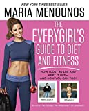 The EveryGirl's Guide to Diet and Fitness: How I Lost 40 lbs and Kept It Off-And How You Can Too!