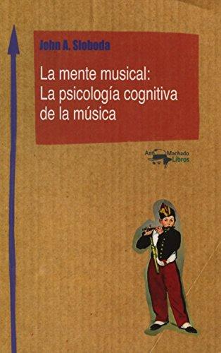 La mente musical: La psicología cognitiva de la música (Machado Nuevo Aprendizaje) por John A. Sloboda