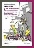 La ciencia y los monstruos: Todo lo que la ciencia tiene para decir sobre zombis, vampiros, brujas y otros seres horripilantes (Ciencia que ladra… serie Clásica)