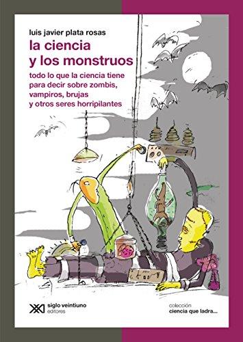 La ciencia y los monstruos: Todo lo que la ciencia tiene para decir sobre zombis, vampiros, brujas y otros seres horripilantes (Ciencia que ladra... serie Clásica) (Spanish Edition)