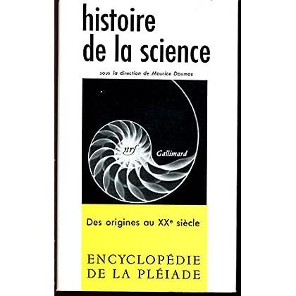 ENCYCLOPEDIE DE LA PLEIADE : HISTOIRE DE LA SCIENCE des origines au XXè siècle