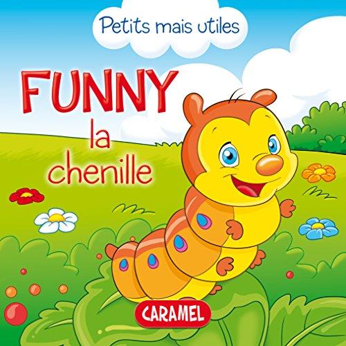 Funny la chenille: Les petits animaux expliqués aux enfants (Petits mais utiles t. 2)